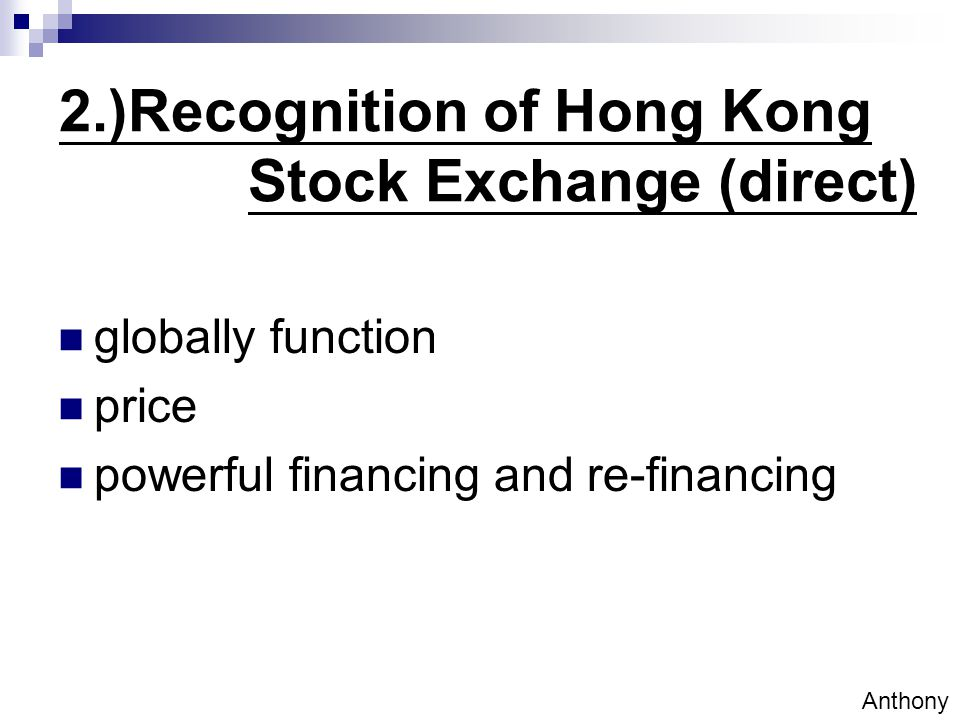2.)Recognition of Hong Kong Stock Exchange (direct) globally function price powerful financing and re-financing Anthony