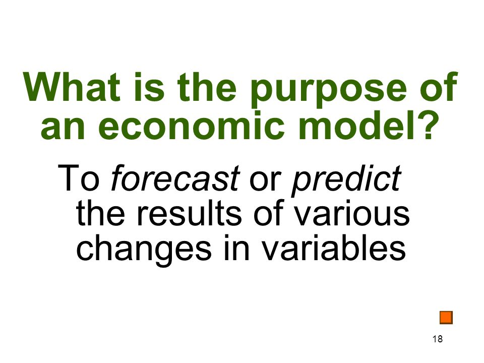 18 What is the purpose of an economic model.