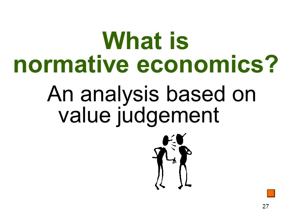 27 What is normative economics An analysis based on value judgement