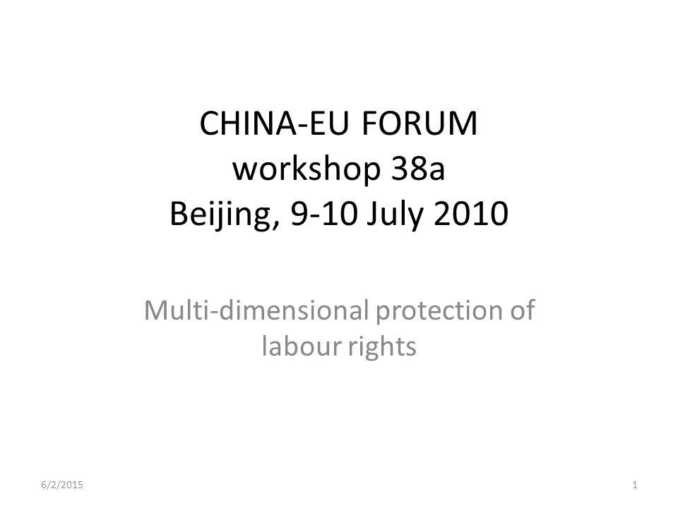 CHINA-EU FORUM workshop 38a Beijing, 9-10 July 2010 Multi-dimensional protection of labour rights 6/2/20151