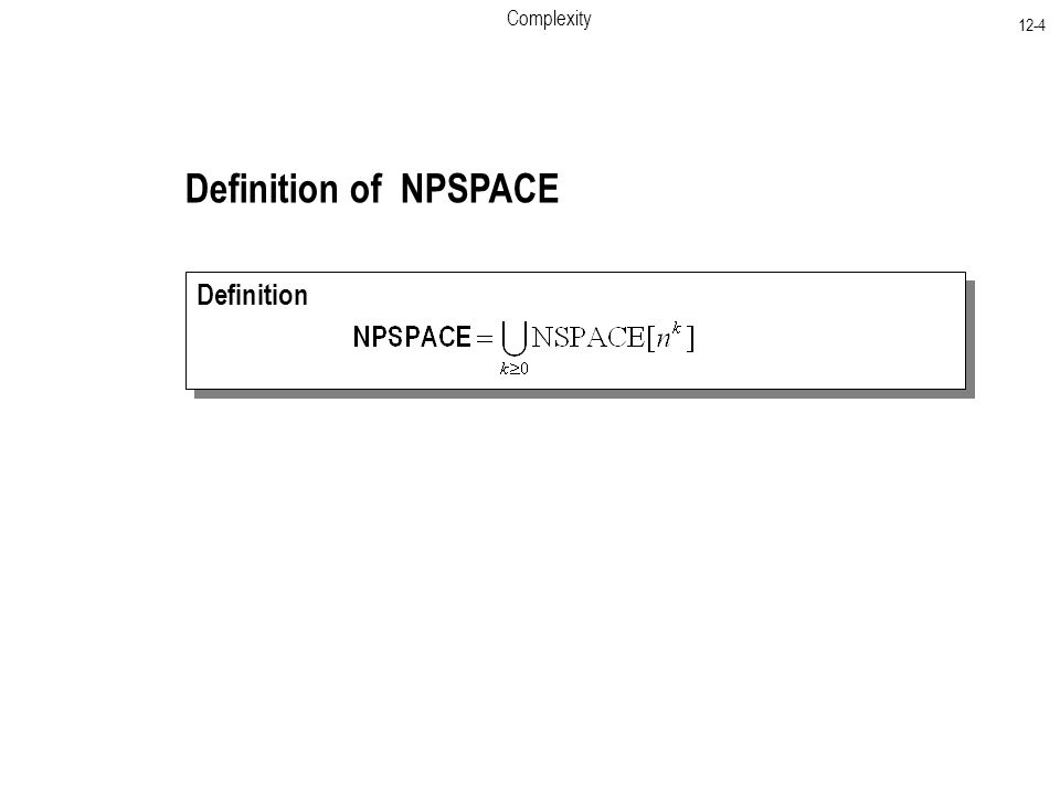 Complexity 12-4 Definition of NPSPACE Definition