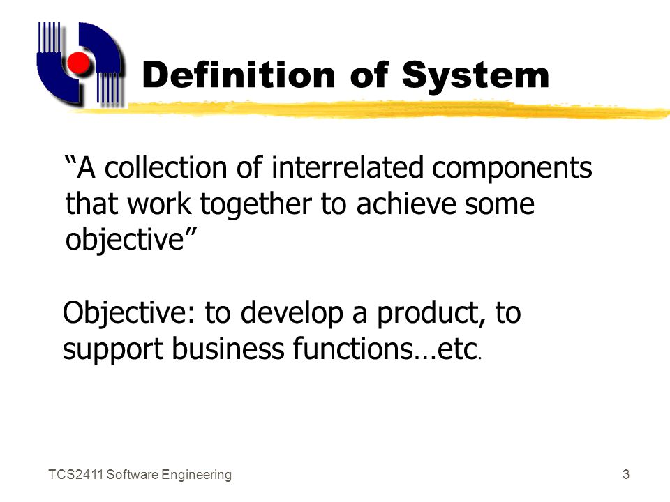 TCS2411 Software Engineering2 Lecture Objectives zTo examine the elements of a computer- based system zTo understand the development process of a system zTo illustrate the representations of a business information system