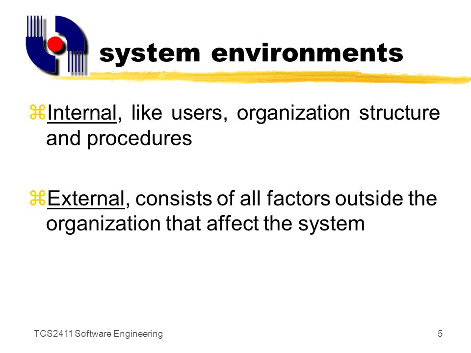 TCS2411 Software Engineering4 Information system types zManual (read a text by your eyes then summarize using your pen) zAutomated (get the information through a computerized system) Process Data Information