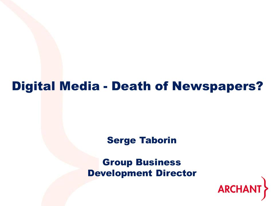 Digital Media - Death of Newspapers Serge Taborin Group Business Development Director