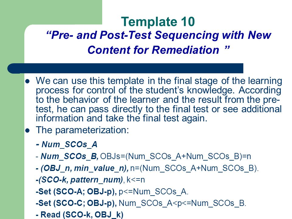 Template 10 Pre- and Post-Test Sequencing with New Content for Remediation We can use this template in the final stage of the learning process for control of the student's knowledge.
