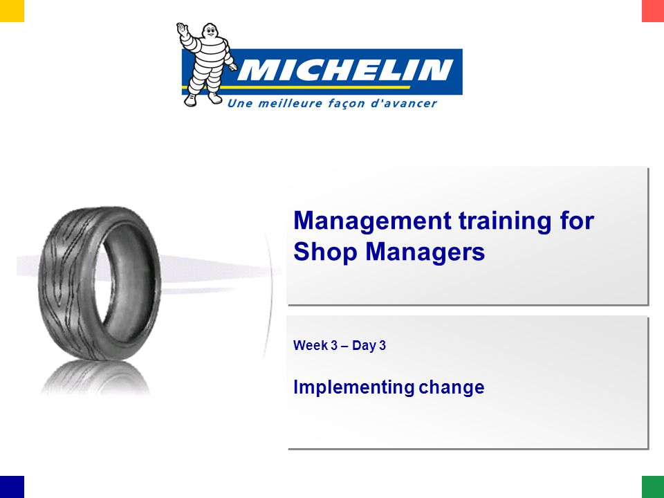 Management training for Shop Managers Week 3 – Day 3 Implementing change Week 3 – Day 3 Implementing change