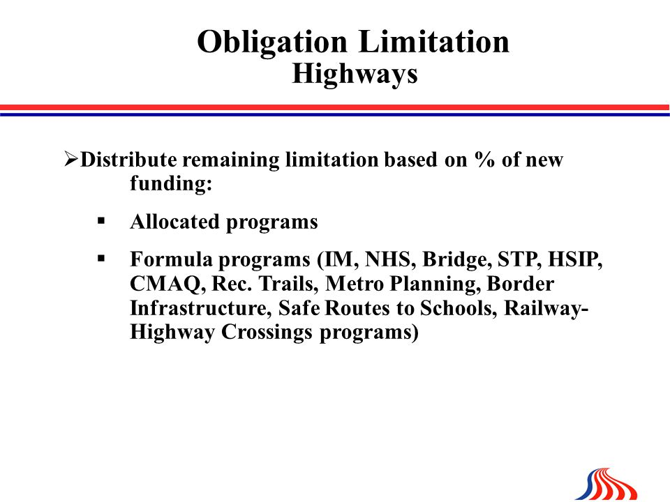  Distribute remaining limitation based on % of new funding:  Allocated programs  Formula programs (IM, NHS, Bridge, STP, HSIP, CMAQ, Rec.