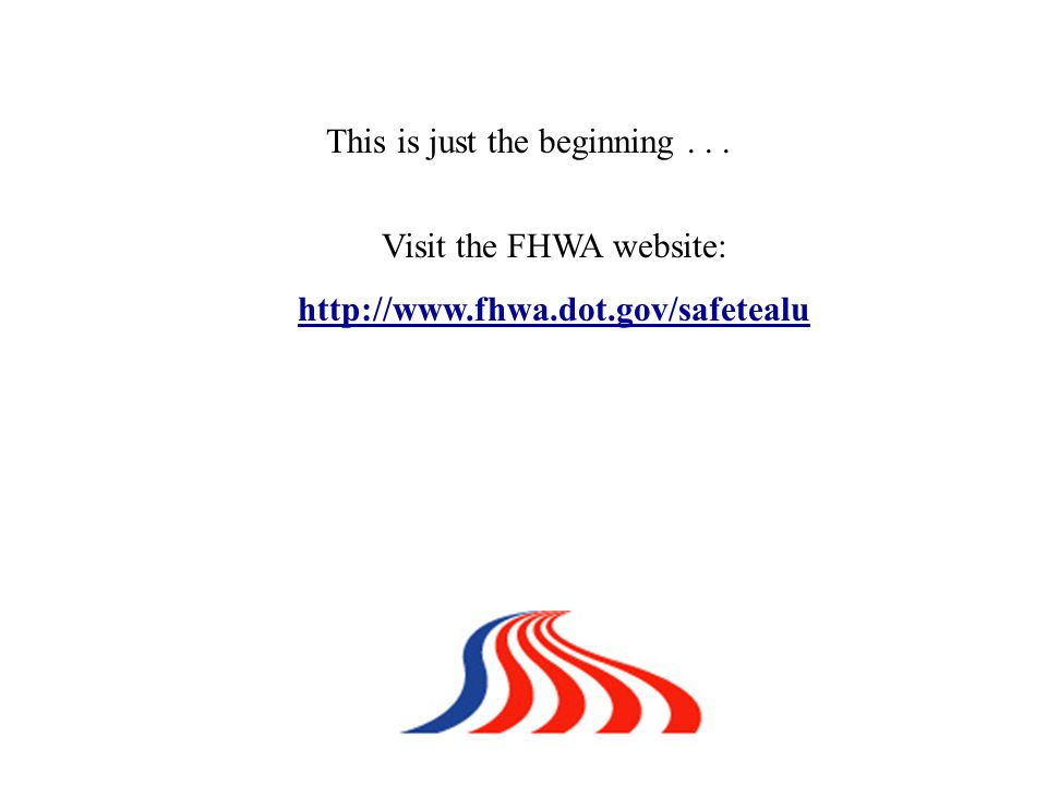 Visit the FHWA website:   This is just the beginning...