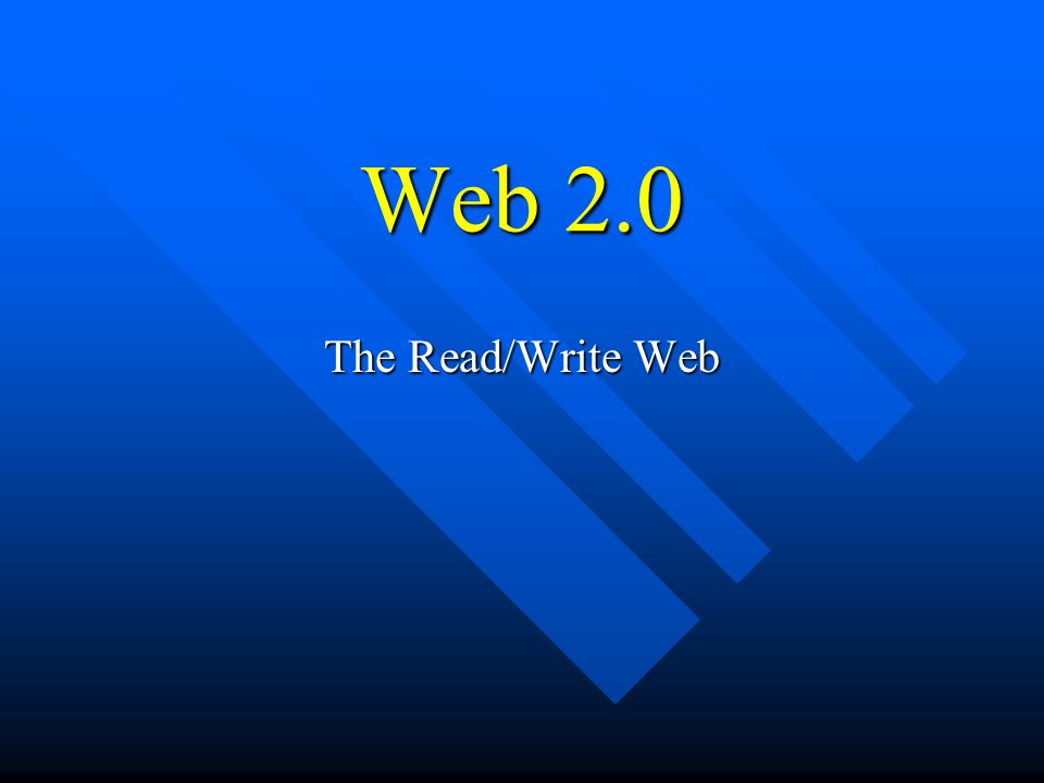 Web 2.0 The Read/Write Web