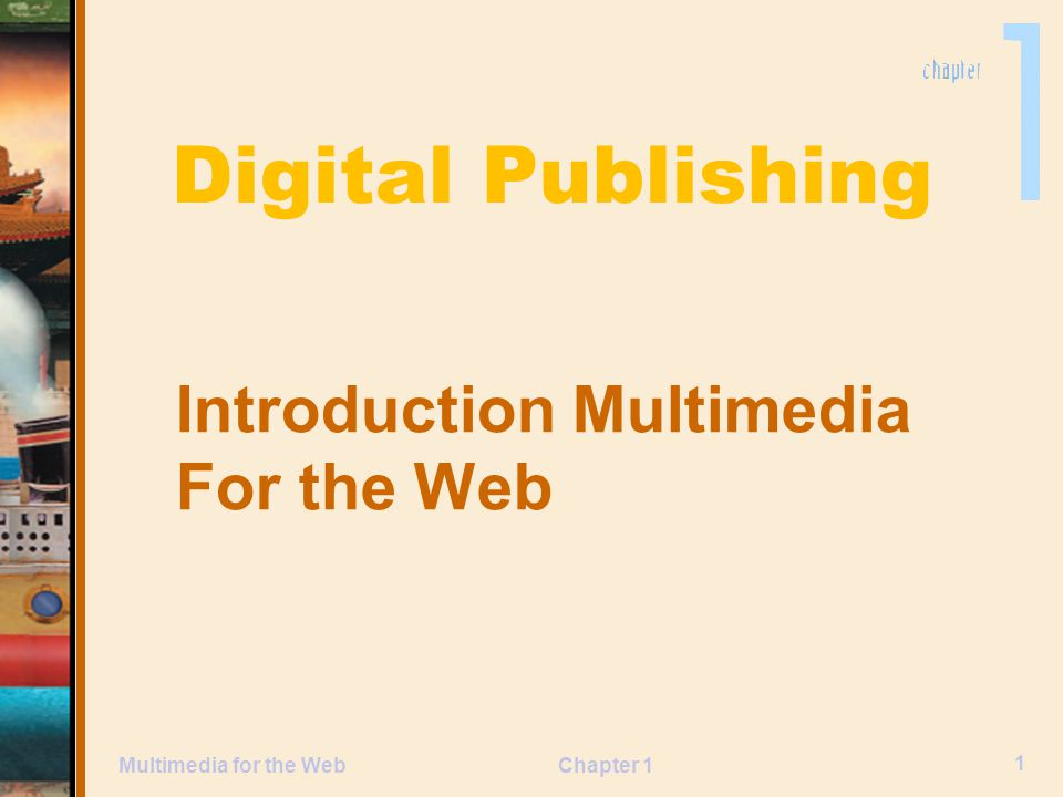 Chapter 1 Digital Publishing Introduction Multimedia For the Web 1 Multimedia for the Web