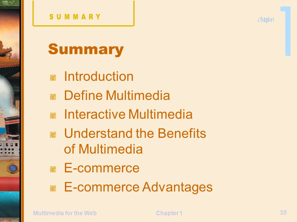 Chapter 1 35 Multimedia for the Web Introduction Define Multimedia Interactive Multimedia Understand the Benefits of Multimedia E-commerce E-commerce Advantages Summary