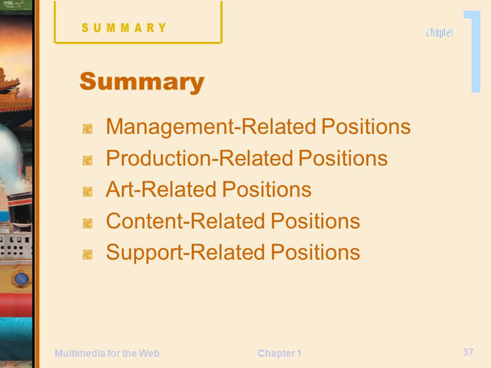 Chapter 1 37 Multimedia for the Web Management-Related Positions Production-Related Positions Art-Related Positions Content-Related Positions Support-Related Positions Summary