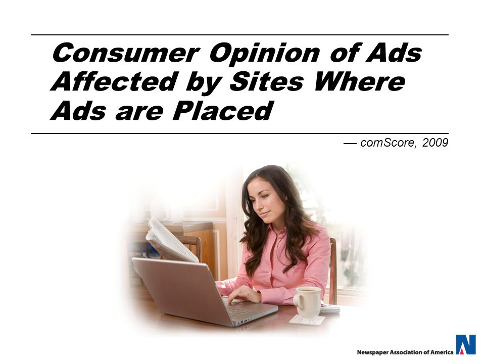 Consumer Opinion of Ads Affected by Sites Where Ads are Placed –– comScore, 2009