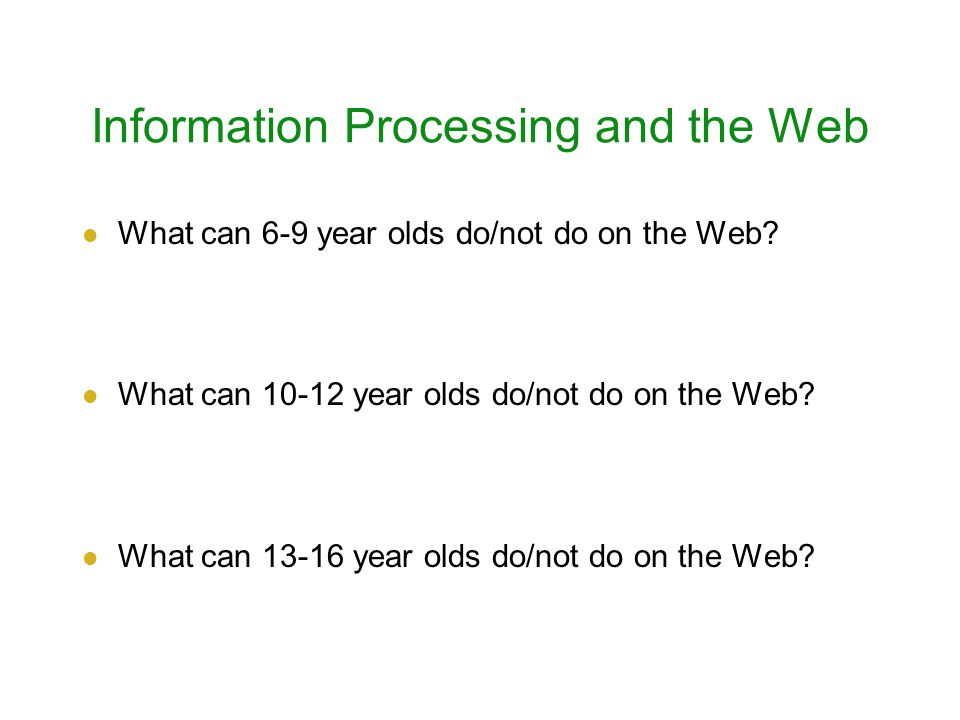 Information Processing and the Web What can 6-9 year olds do/not do on the Web.