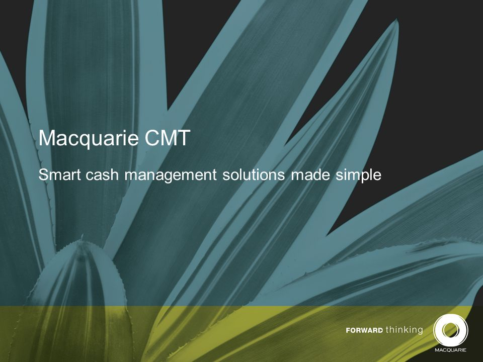 Macquarie CMT Smart cash management solutions made simple