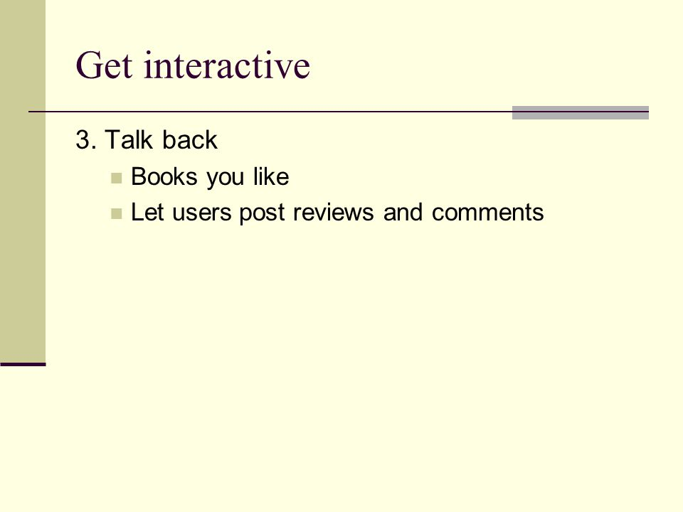 Get interactive 3. Talk back Books you like Let users post reviews and comments