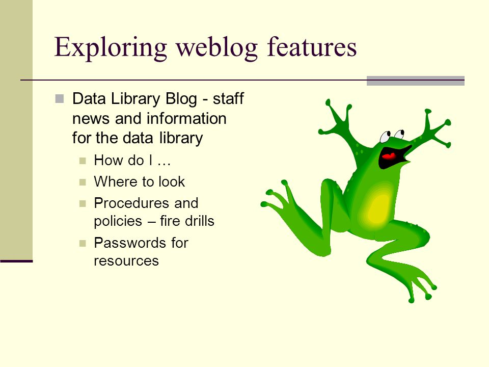 Exploring weblog features Data Library Blog - staff news and information for the data library How do I … Where to look Procedures and policies – fire drills Passwords for resources