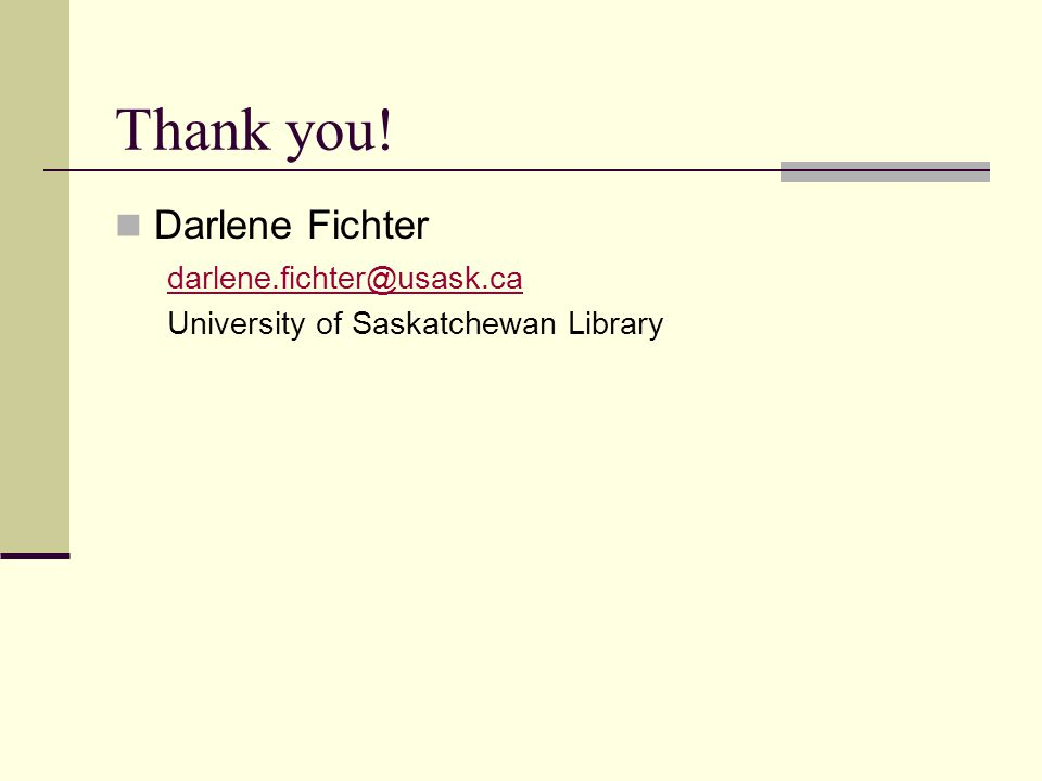 Thank you! Darlene Fichter University of Saskatchewan Library