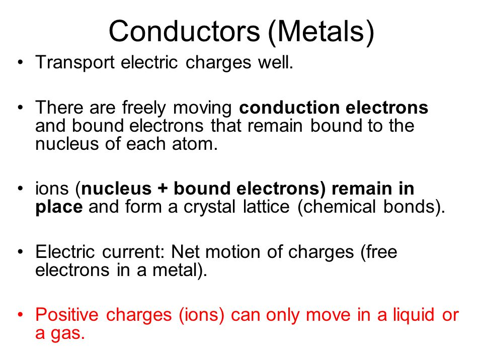 Conductors (Metals) Transport electric charges well.