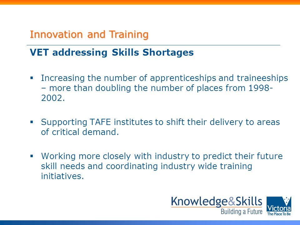 VET addressing Skills Shortages  Increasing the number of apprenticeships and traineeships – more than doubling the number of places from