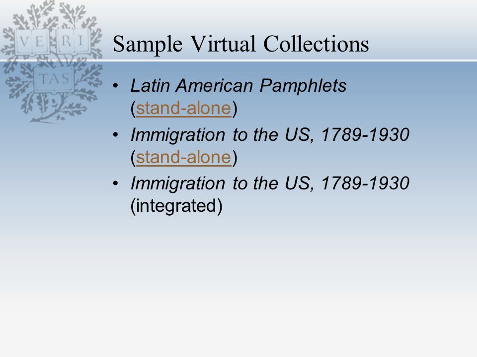 Sample Virtual Collections Latin American Pamphlets (stand-alone)stand-alone Immigration to the US, (stand-alone)stand-alone Immigration to the US, (integrated)