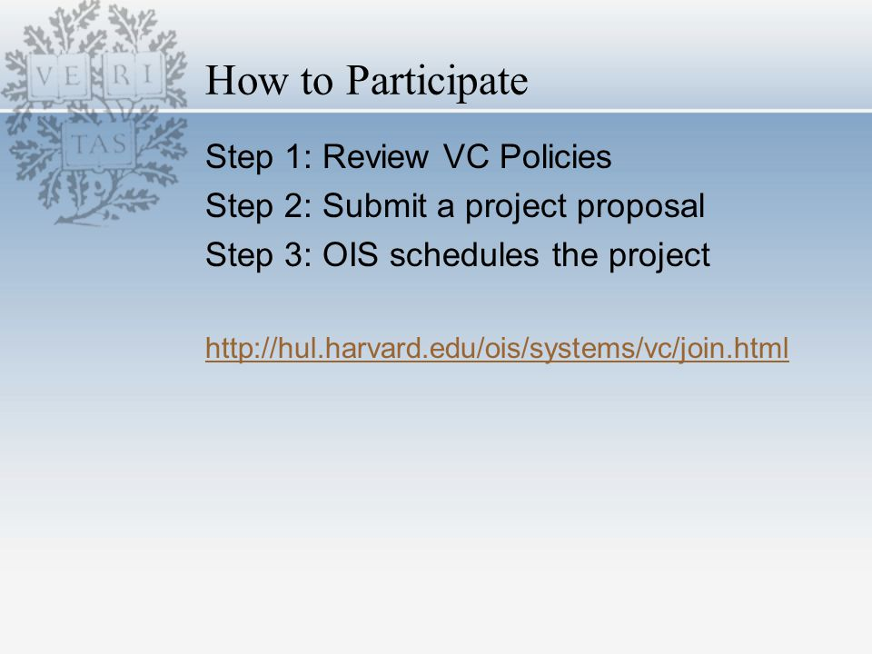 How to Participate Step 1: Review VC Policies Step 2: Submit a project proposal Step 3: OIS schedules the project