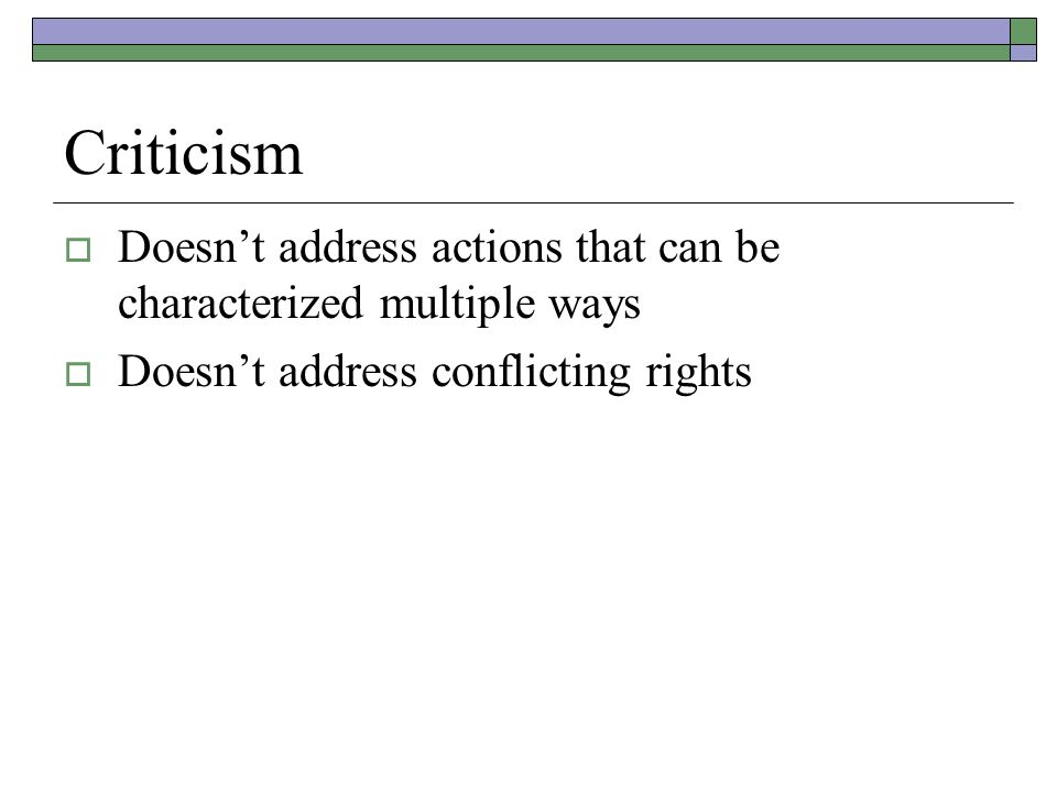 Criticism  Doesn't address actions that can be characterized multiple ways  Doesn't address conflicting rights