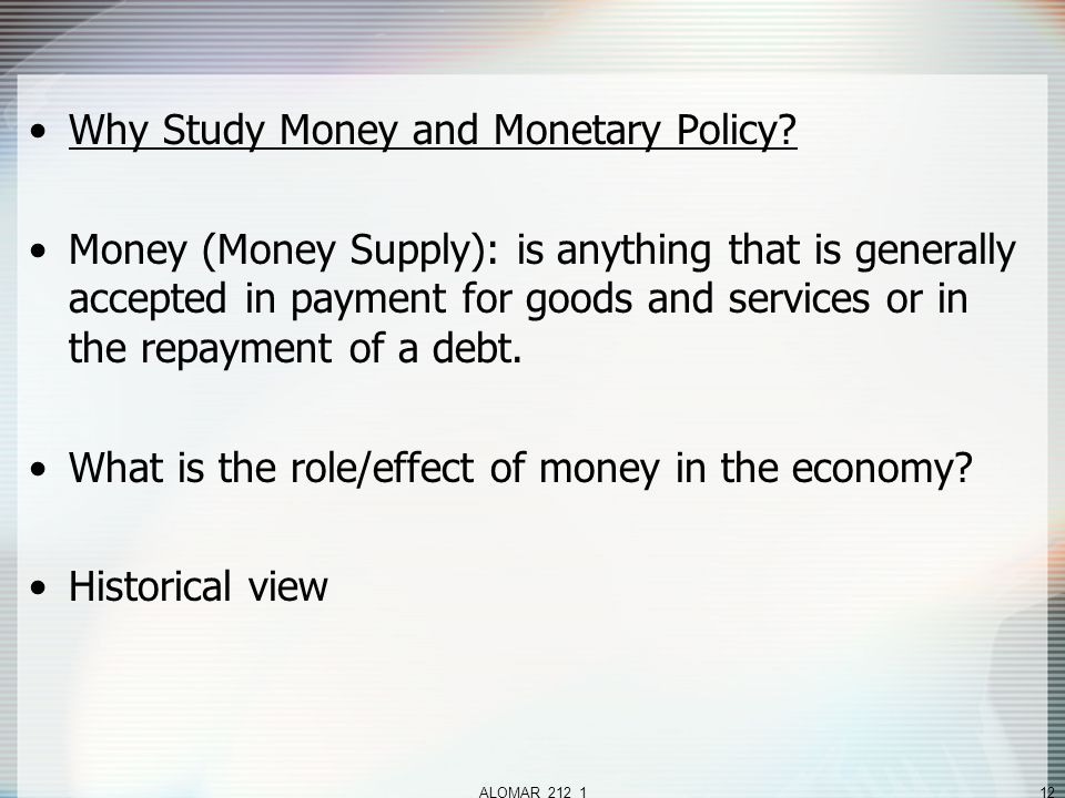 ALOMAR_212_112 Why Study Money and Monetary Policy.