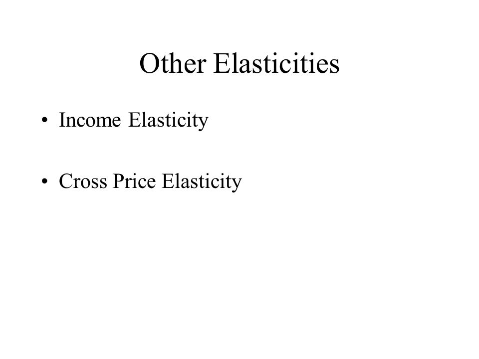 Other Elasticities Income Elasticity Cross Price Elasticity