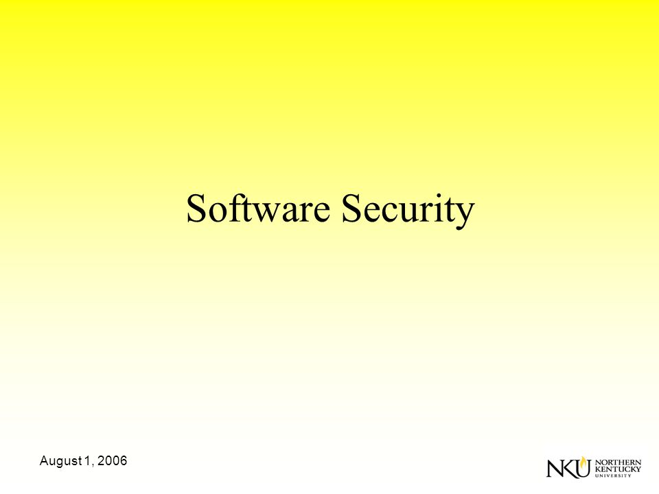 August 1, 2006 Software Security