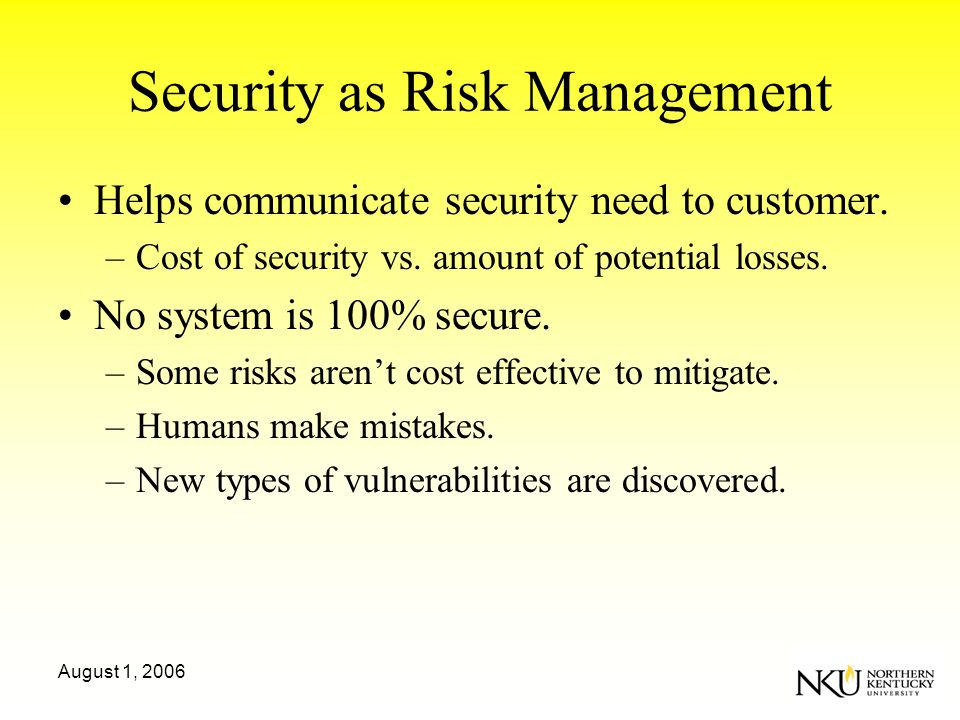 August 1, 2006 Security as Risk Management Helps communicate security need to customer.