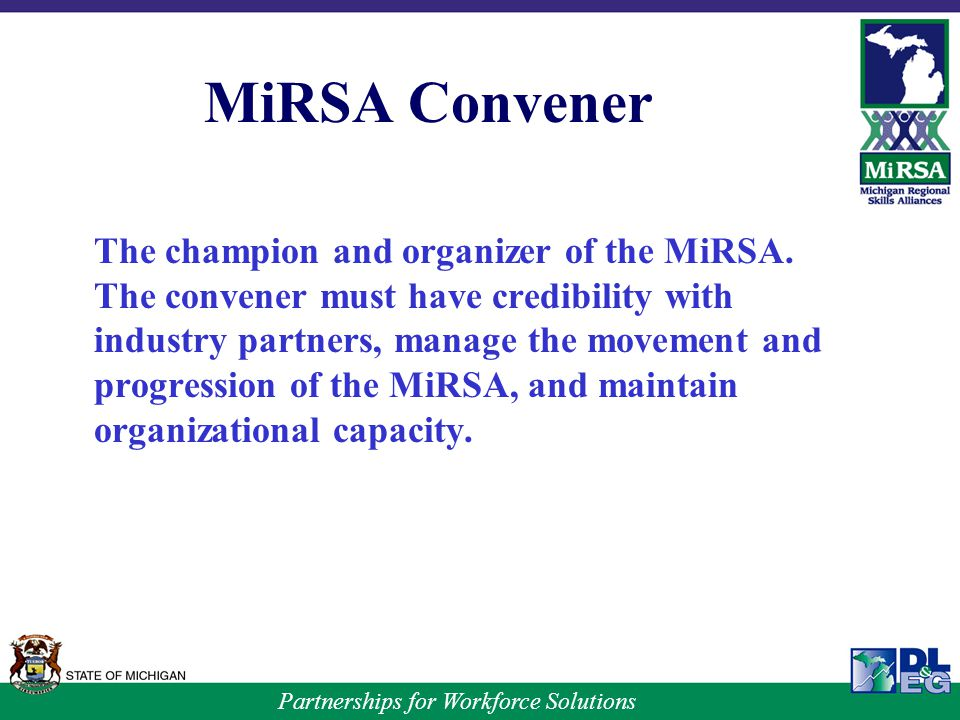 Partnerships for Workforce Solutions MiRSA Convener The champion and organizer of the MiRSA.