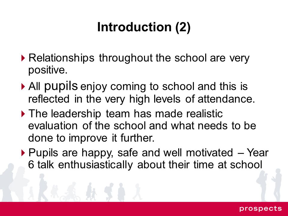 Introduction (2)  Relationships throughout the school are very positive.