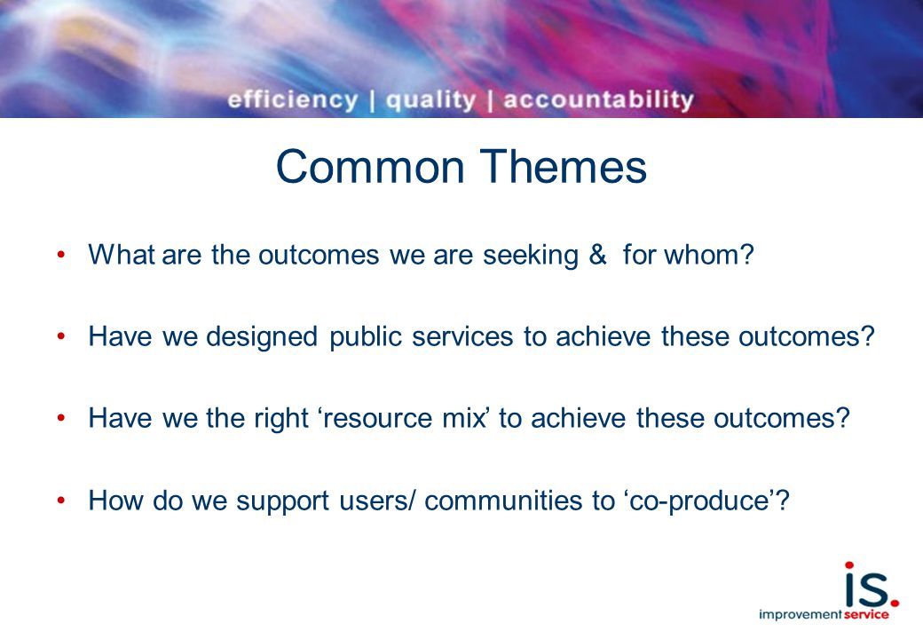 Common Themes What are the outcomes we are seeking & for whom.