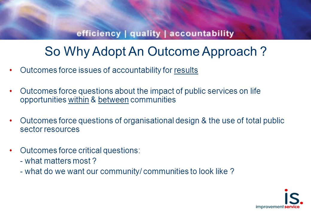 So Why Adopt An Outcome Approach .