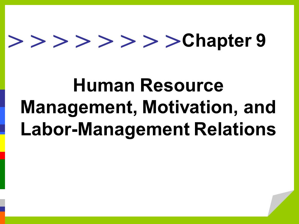 > > > > Human Resource Management, Motivation, and Labor-Management Relations Chapter 9