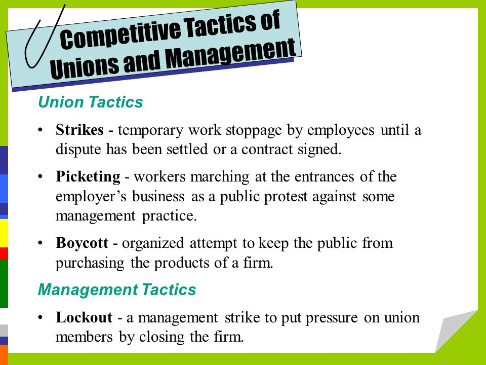 Competitive Tactics of Unions and Management Union Tactics Strikes - temporary work stoppage by employees until a dispute has been settled or a contract signed.