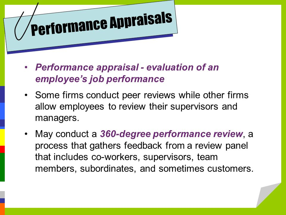 Performance appraisal - evaluation of an employee's job performance Some firms conduct peer reviews while other firms allow employees to review their supervisors and managers.