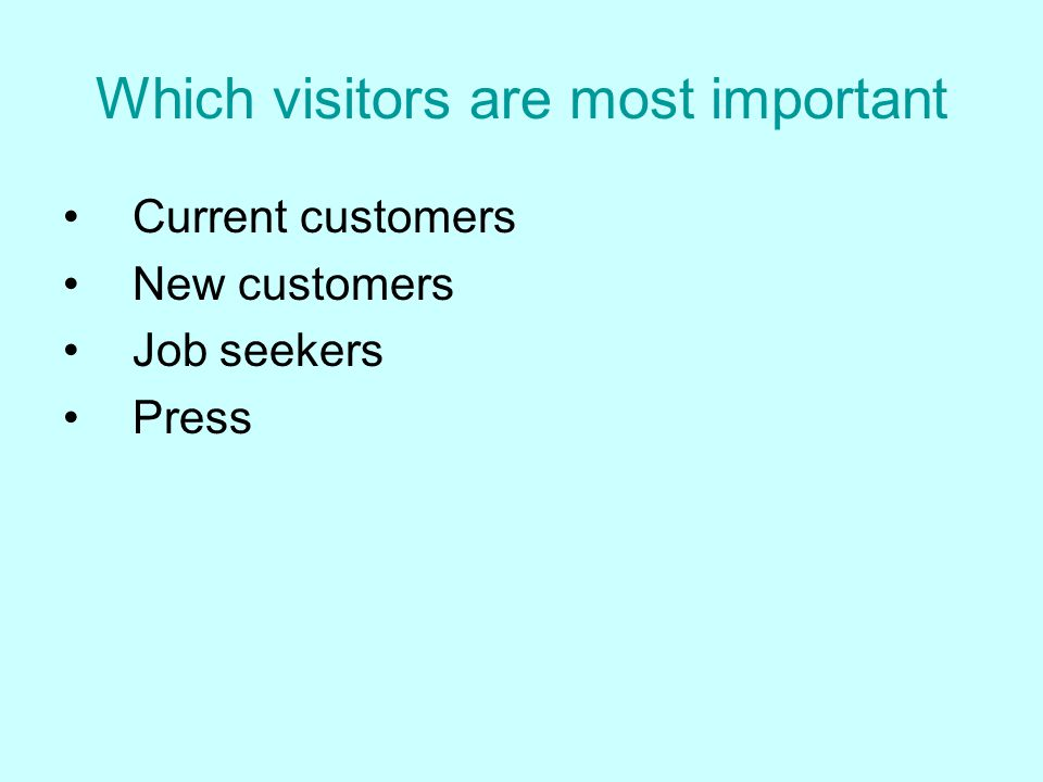 Which visitors are most important Current customers New customers Job seekers Press