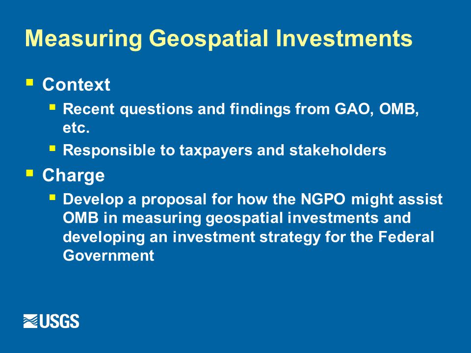 Measuring Geospatial Investments  Context  Recent questions and findings from GAO, OMB, etc.