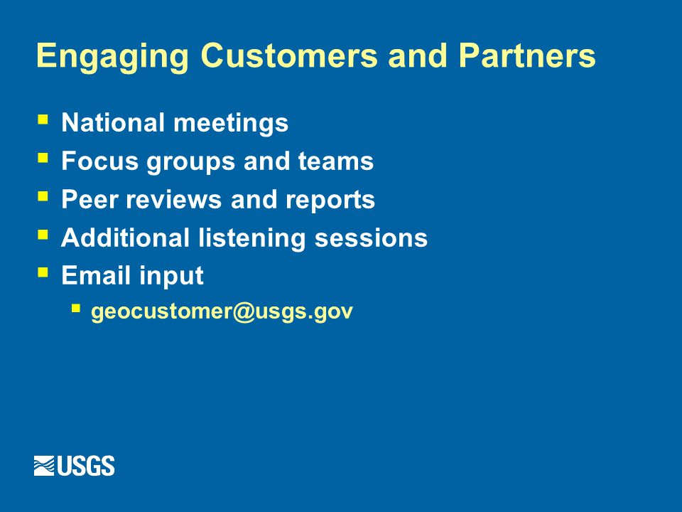 Engaging Customers and Partners  National meetings  Focus groups and teams  Peer reviews and reports  Additional listening sessions   input 