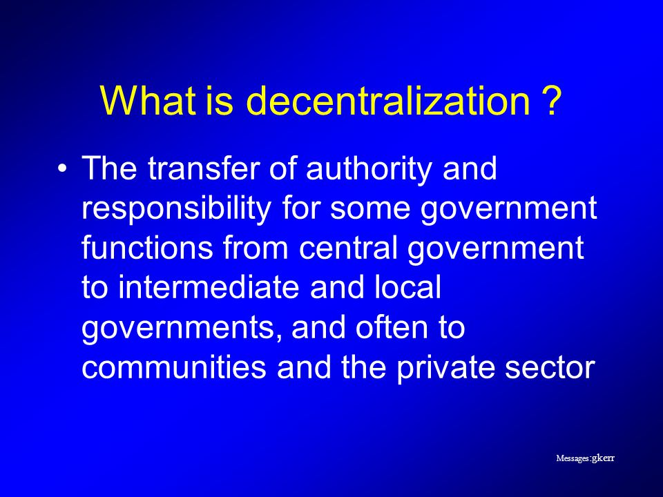 Messages :gkerr What is decentralization .