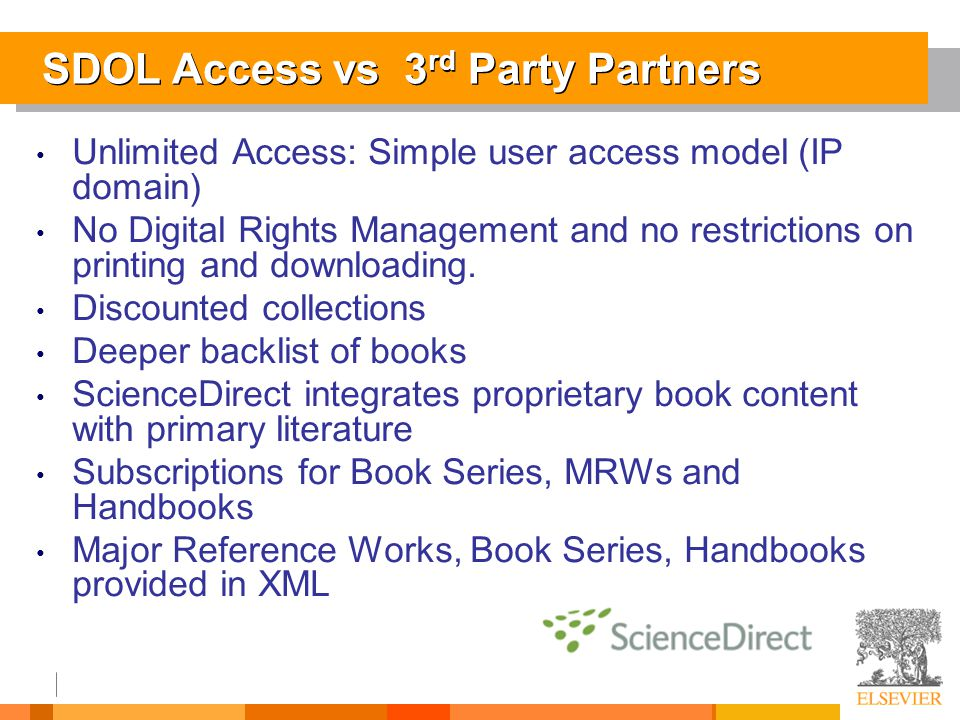 SDOL Access vs 3 rd Party Partners Unlimited Access: Simple user access model (IP domain) No Digital Rights Management and no restrictions on printing and downloading.