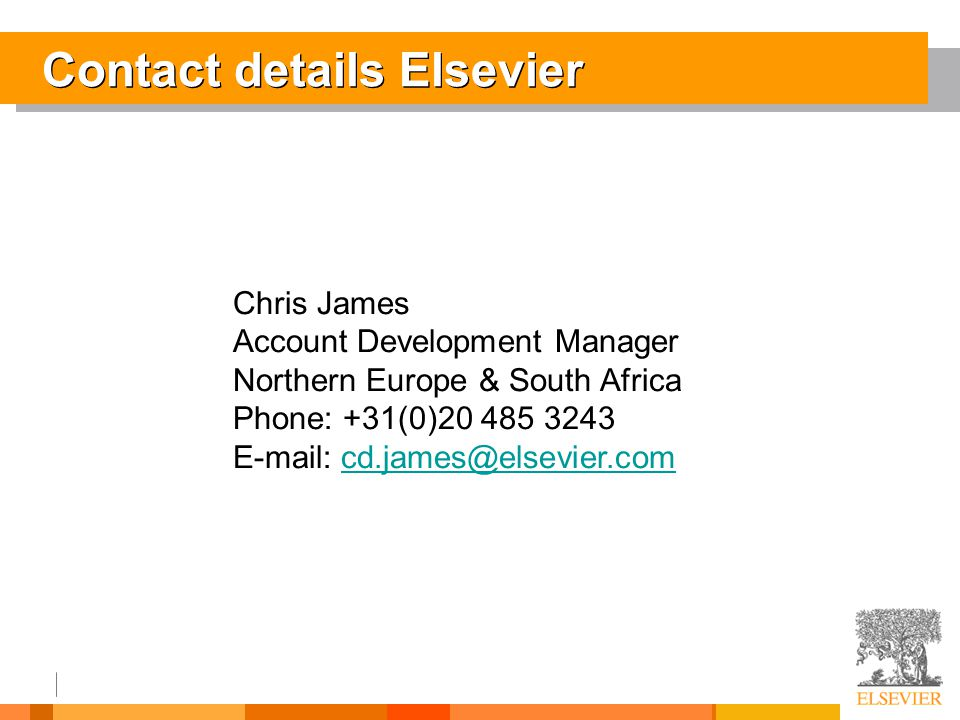 Contact details Elsevier Chris James Account Development Manager Northern Europe & South Africa Phone: +31(0)