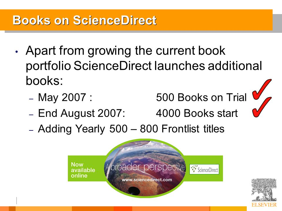 Apart from growing the current book portfolio ScienceDirect launches additional books: – May 2007 : 500 Books on Trial – End August 2007: 4000 Books start – Adding Yearly 500 – 800 Frontlist titles Books on ScienceDirect