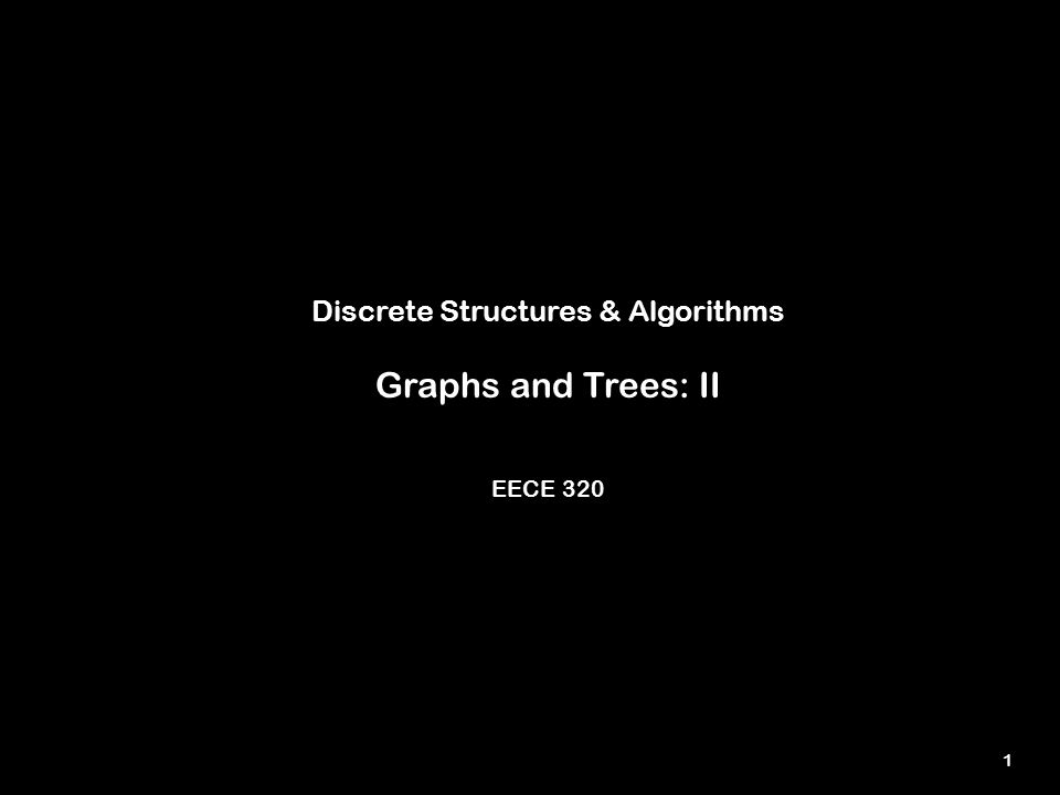 1 Discrete Structures & Algorithms Graphs and Trees: II EECE 320