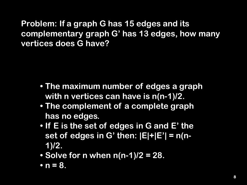 8 Problem: If a graph G has 15 edges and its complementary graph G' has 13 edges, how many vertices does G have.