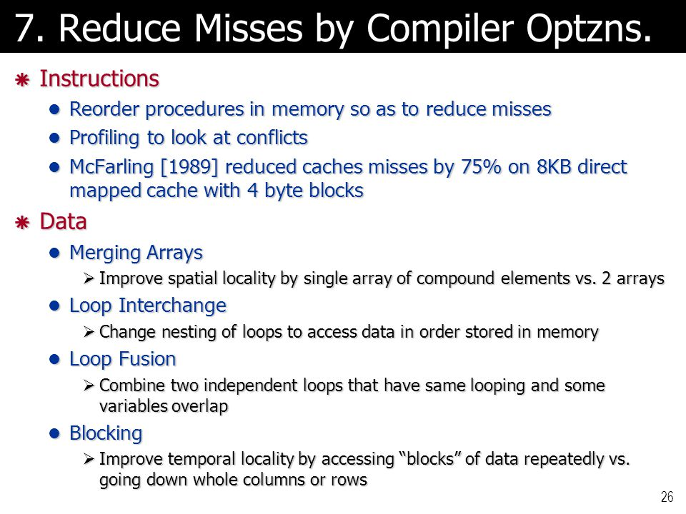 26 7. Reduce Misses by Compiler Optzns.