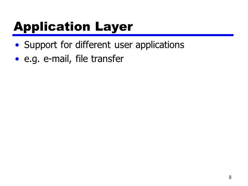 8 Application Layer Support for different user applications e.g.  , file transfer