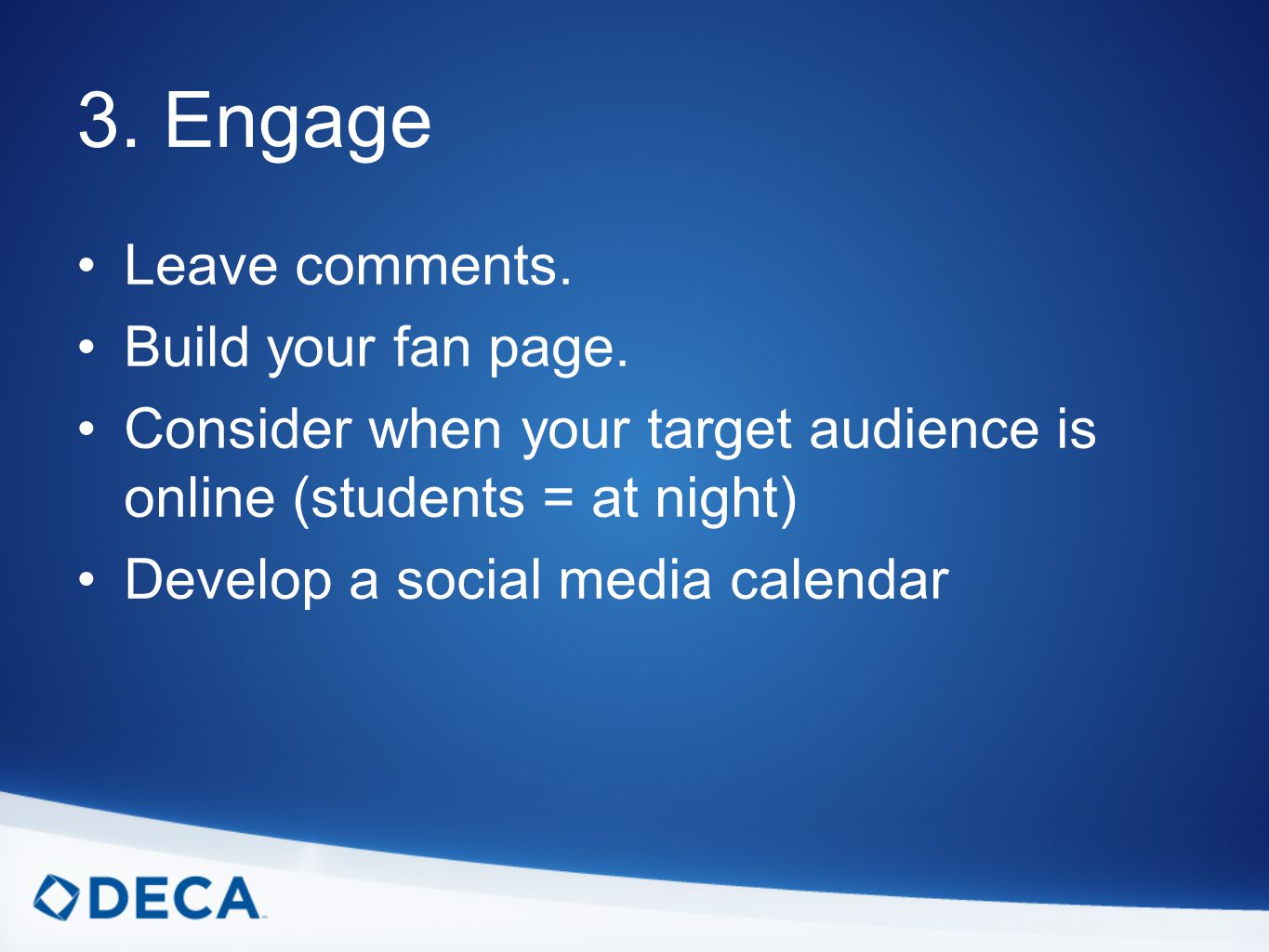 3. Engage Leave comments. Build your fan page.